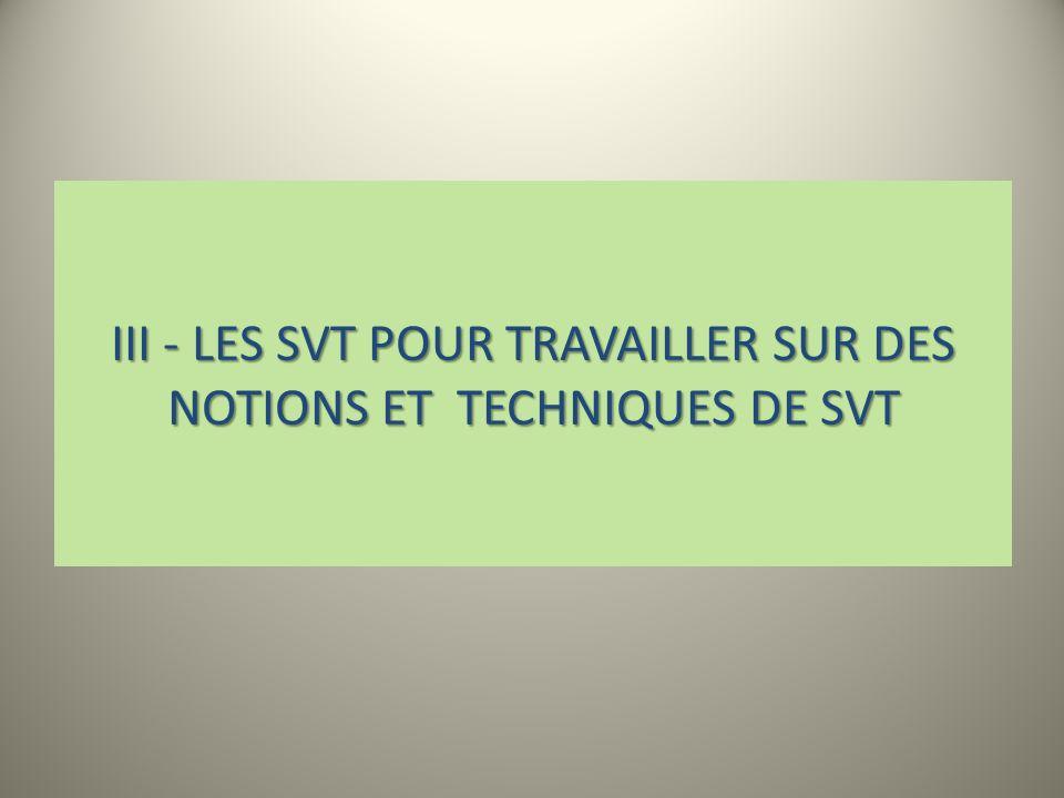 III - LES SVT pour travailler sur des NOTIONS ET TECHNIQUES DE SVT