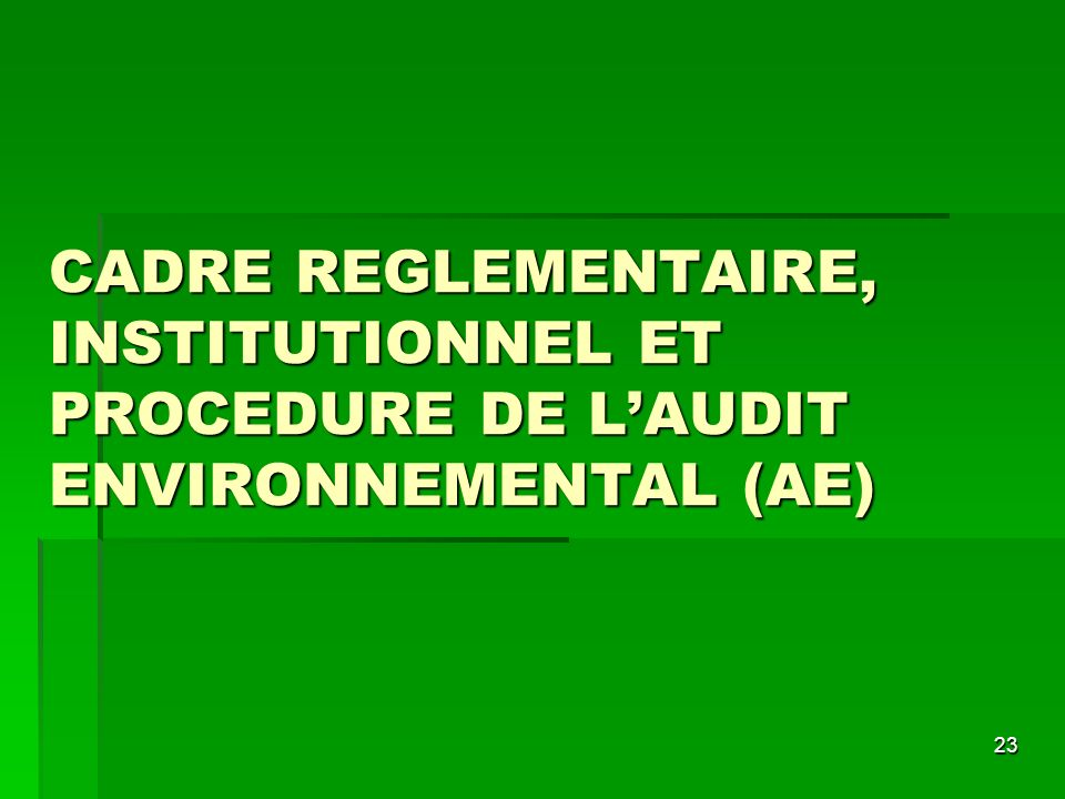 CADRE REGLEMENTAIRE, INSTITUTIONNEL ET PROCEDURE DE L'AUDIT ENVIRONNEMENTAL (AE)