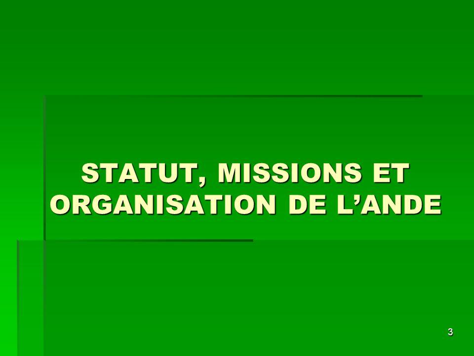STATUT, MISSIONS ET ORGANISATION DE L'ANDE