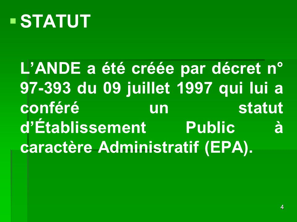 STATUTL'ANDE a été créée par décret n° 97-393 du 09 juillet 1997 qui lui a conféré un statut d'Établissement Public à caractère Administratif (EPA).