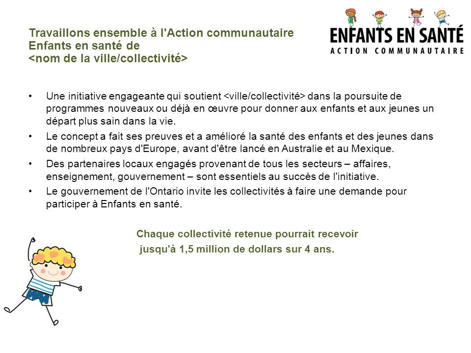 Travaillons ensemble à l Action communautaire Enfants en santé de <nom de la ville/collectivité>