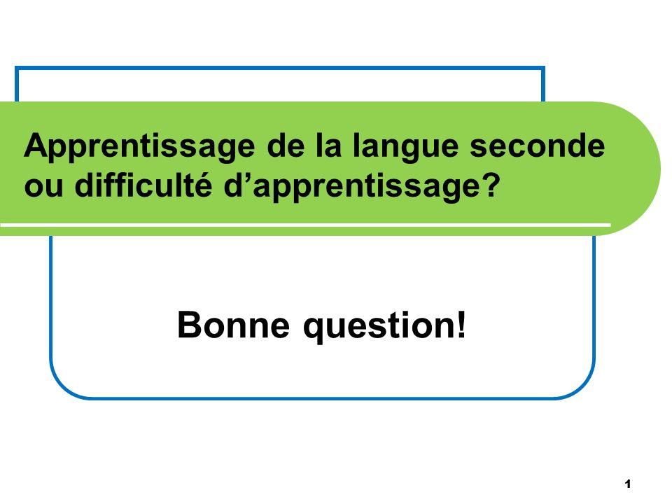 Apprentissage de la langue seconde ou difficulté d'apprentissage