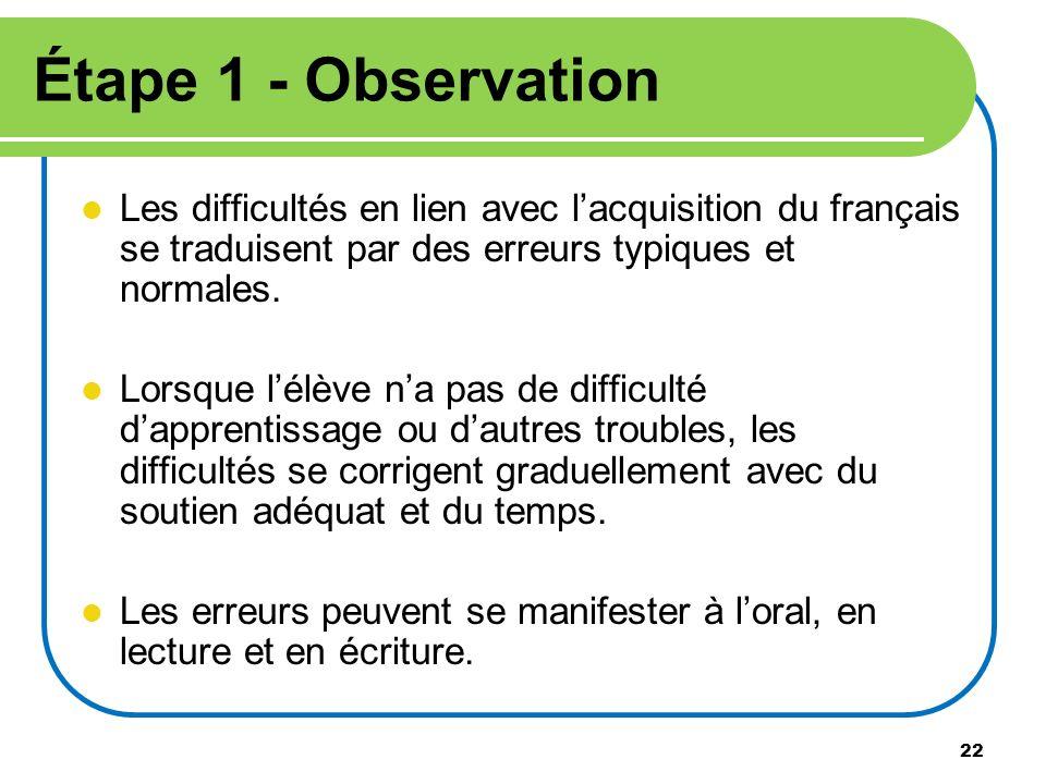 Étape 1 - Observation Les difficultés en lien avec l'acquisition du français se traduisent par des erreurs typiques et normales.