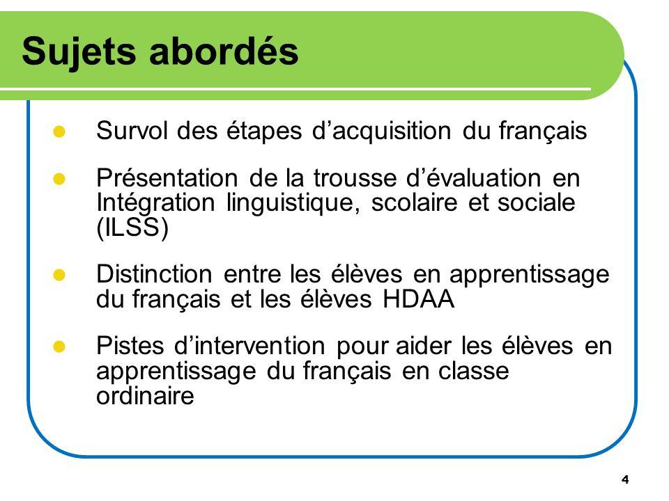 Sujets abordés Survol des étapes d'acquisition du français