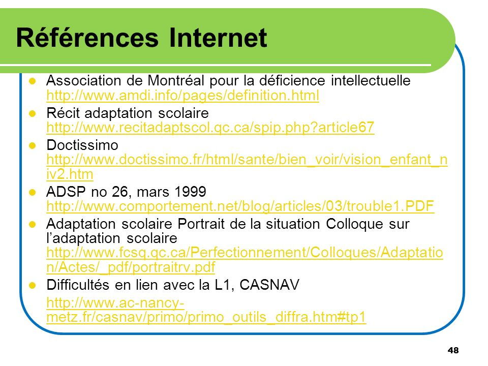 Références Internet Association de Montréal pour la déficience intellectuelle http://www.amdi.info/pages/definition.html.