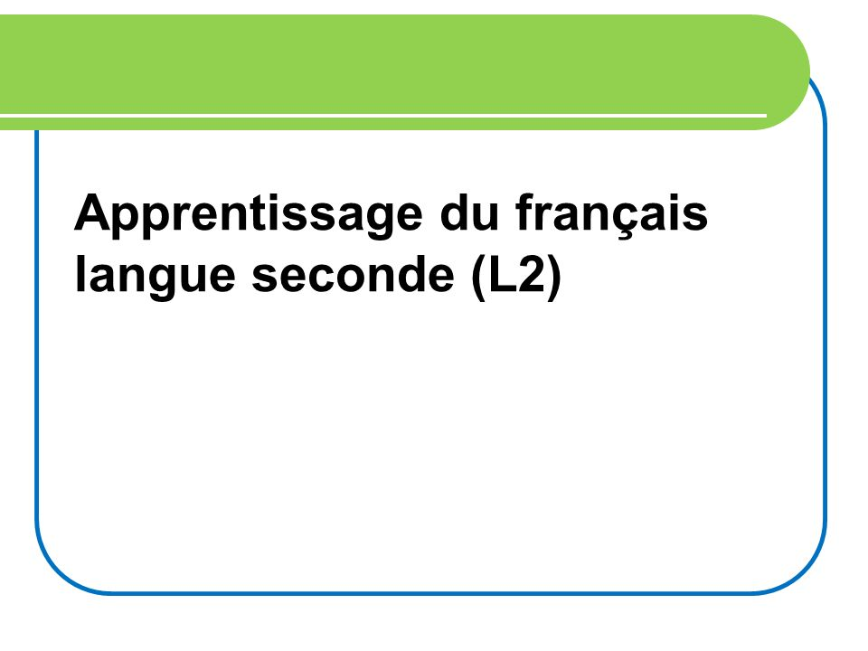 Apprentissage du français langue seconde (L2)