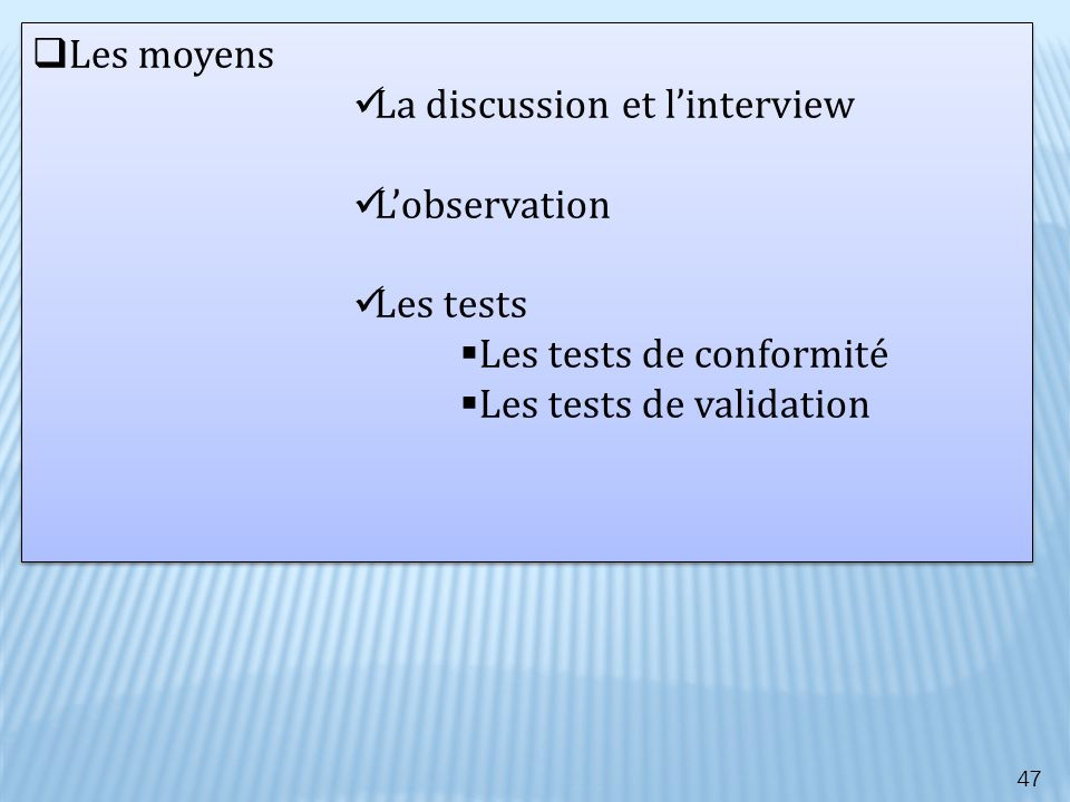 Les moyens La discussion et l'interview. L'observation.