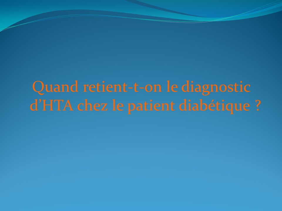 Quand retient-t-on le diagnostic d'HTA chez le patient diabétique