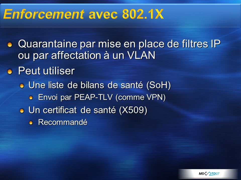 3/29/2017 11:46 PM Enforcement avec 802.1X. Quarantaine par mise en place de filtres IP ou par affectation à un VLAN.
