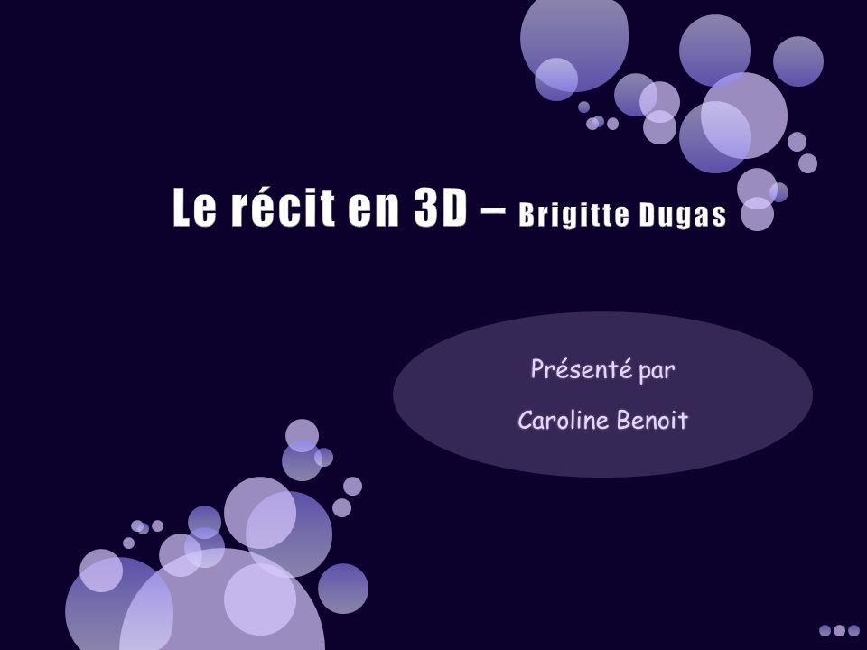 Le récit en 3D – Brigitte Dugas