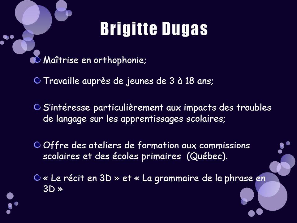 Brigitte Dugas Maîtrise en orthophonie;