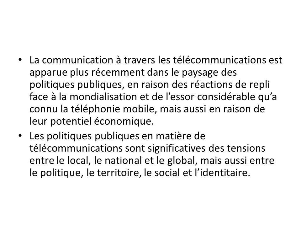 La communication à travers les télécommunications est apparue plus récemment dans le paysage des politiques publiques, en raison des réactions de repli face à la mondialisation et de l'essor considérable qu'a connu la téléphonie mobile, mais aussi en raison de leur potentiel économique.