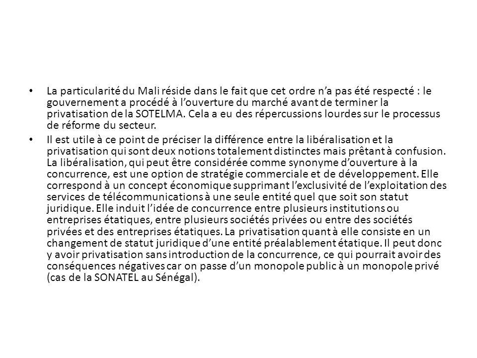 La particularité du Mali réside dans le fait que cet ordre n'a pas été respecté : le gouvernement a procédé à l'ouverture du marché avant de terminer la privatisation de la SOTELMA. Cela a eu des répercussions lourdes sur le processus de réforme du secteur.