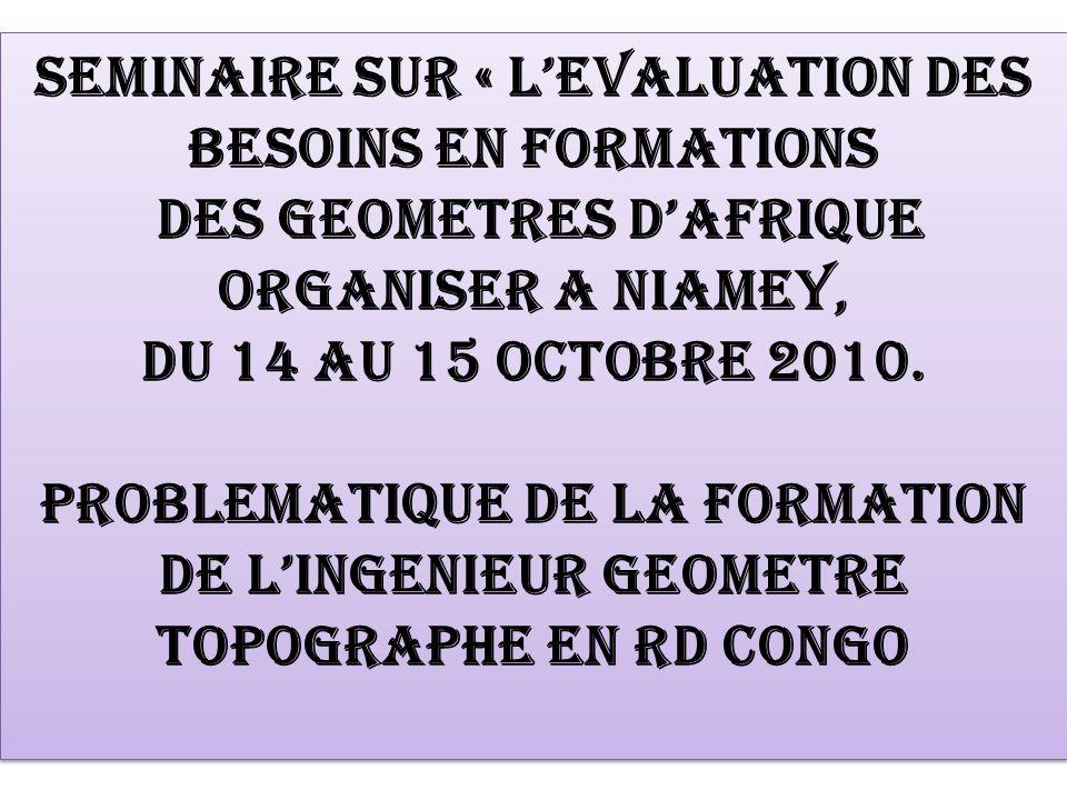 SEMINAIRE SUR « L'EVALUATION DES BESOINS EN FORMATIONS DES GEOMETRES D'AFRIQUE ORGANISER A NIAMEY, DU 14 AU 15 OCTOBRE 2010.