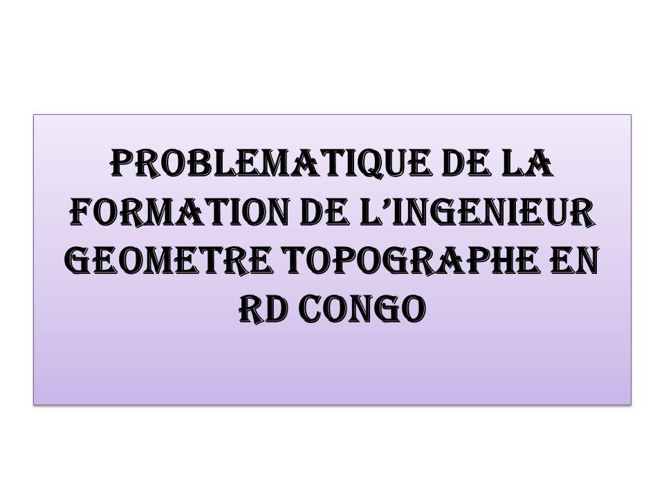 PROBLEMATIQUE DE LA FORMATION DE L'INGENIEUR GEOMETRE TOPOGRAPHE EN RD CONGO