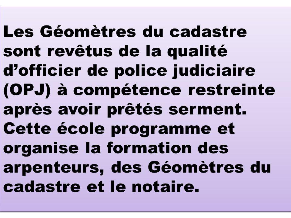 Les Géomètres du cadastre sont revêtus de la qualité d'officier de police judiciaire (OPJ) à compétence restreinte après avoir prêtés serment.