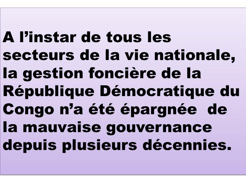 A l'instar de tous les secteurs de la vie nationale, la gestion foncière de la République Démocratique du Congo n'a été épargnée de la mauvaise gouvernance depuis plusieurs décennies.