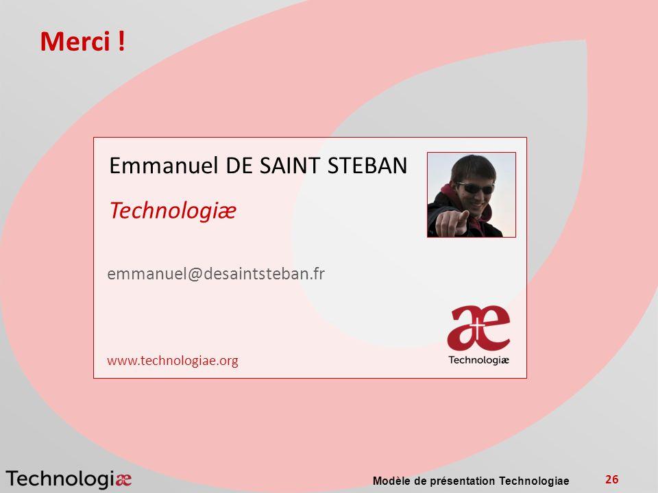 Merci ! Emmanuel DE SAINT STEBAN Technologiæ emmanuel@desaintsteban.fr