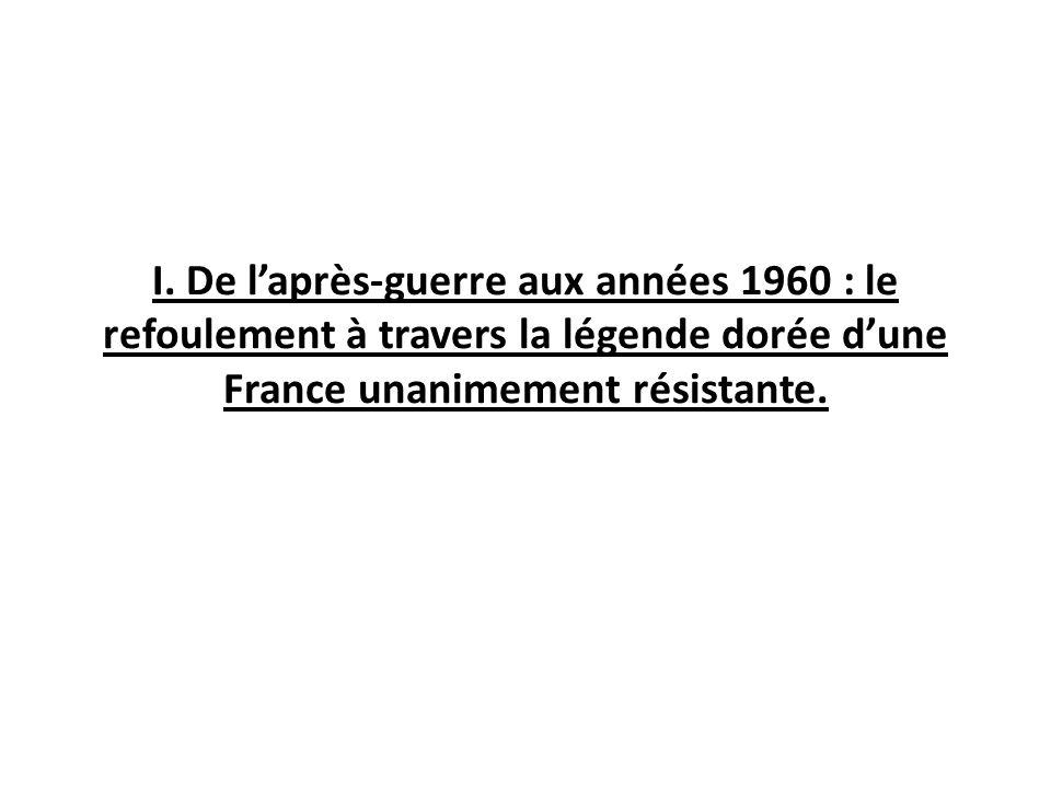 I. De l'après-guerre aux années 1960 : le refoulement à travers la légende dorée d'une France unanimement résistante.