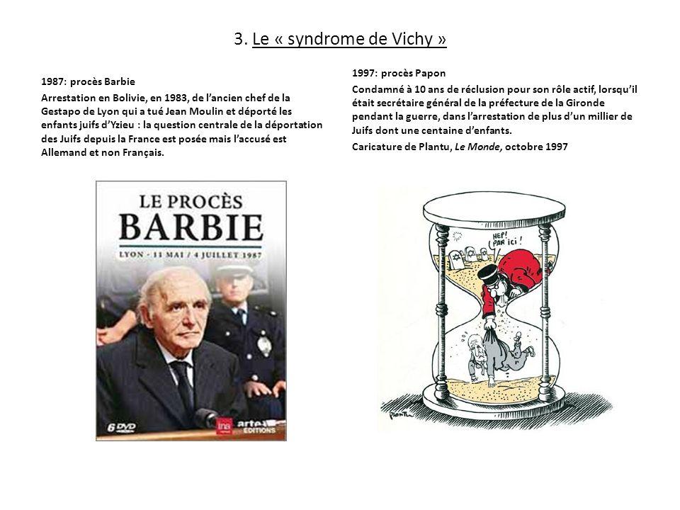 3. Le « syndrome de Vichy » 1987: procès Barbie 1997: procès Papon