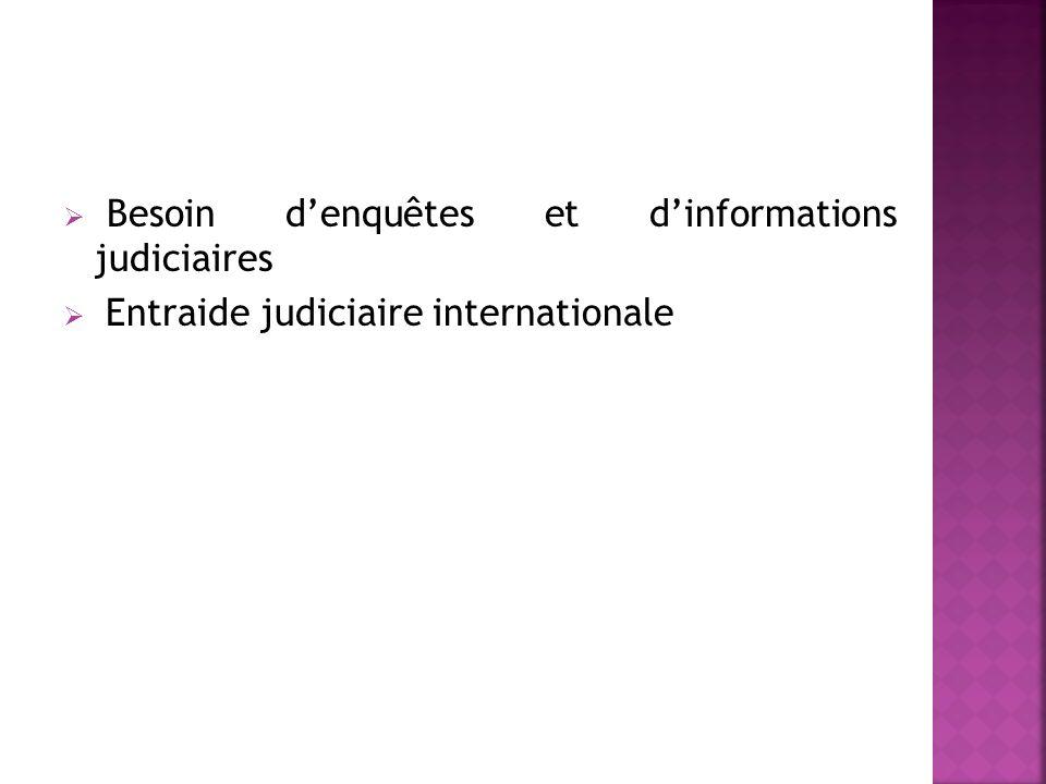 Besoin d'enquêtes et d'informations judiciaires