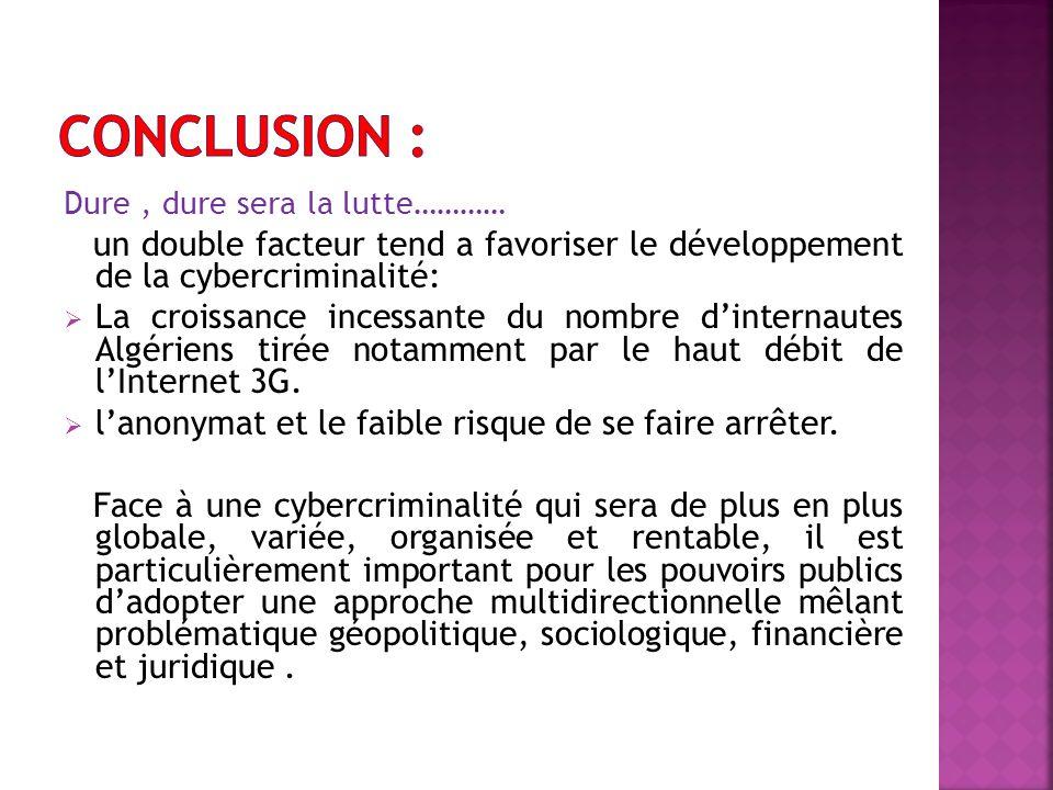Conclusion : Dure , dure sera la lutte………… un double facteur tend a favoriser le développement de la cybercriminalité: