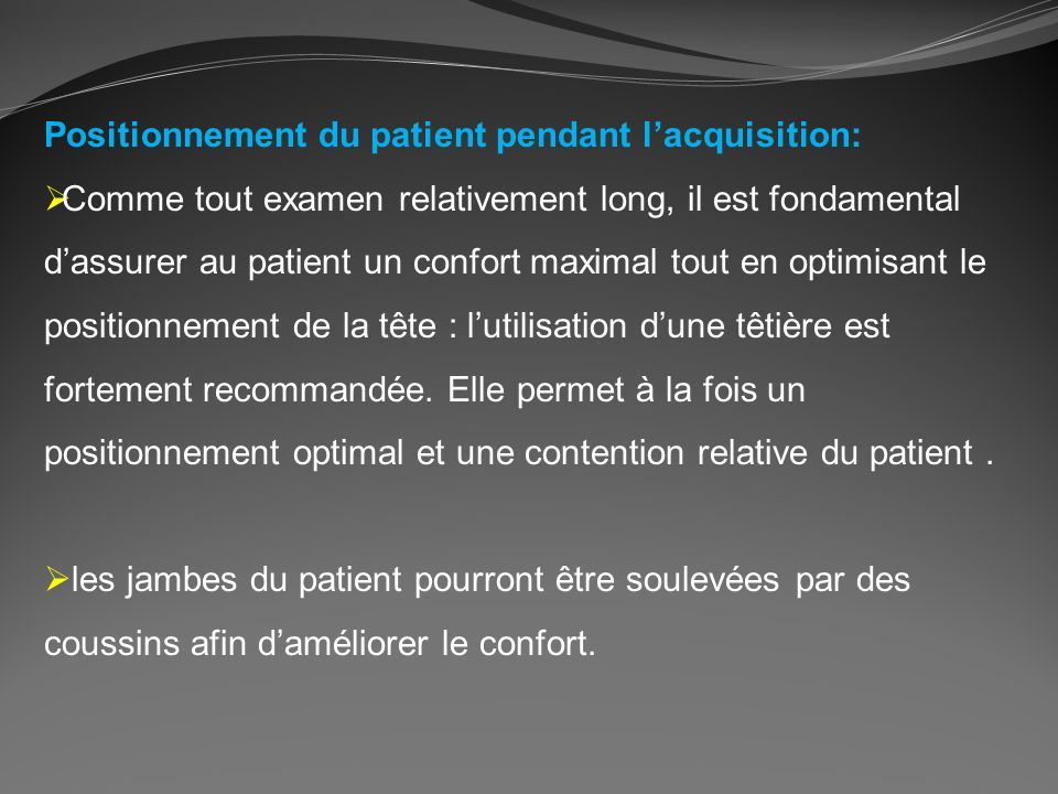 Positionnement du patient pendant l'acquisition: