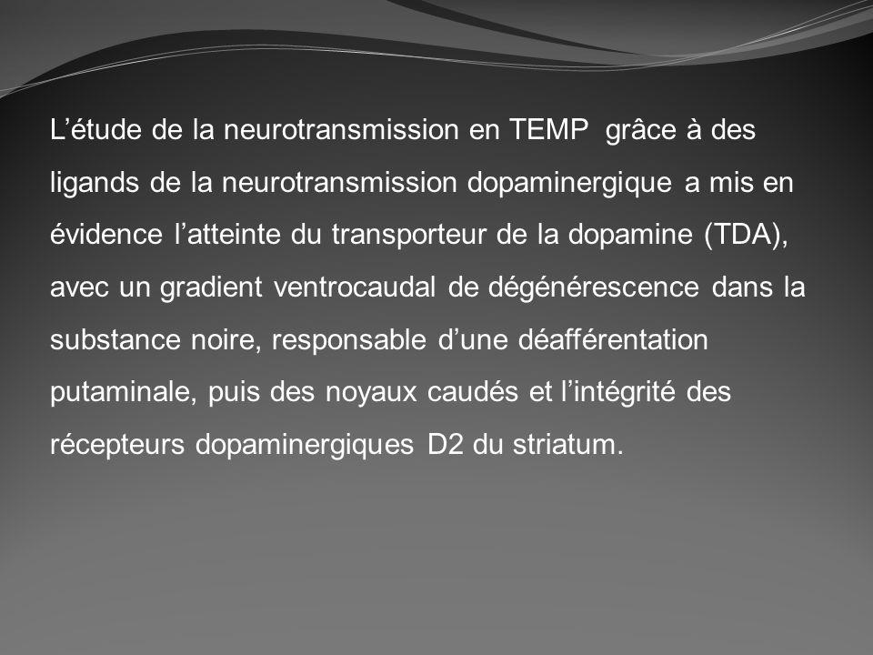 L'étude de la neurotransmission en TEMP grâce à des ligands de la neurotransmission dopaminergique a mis en évidence l'atteinte du transporteur de la dopamine (TDA), avec un gradient ventrocaudal de dégénérescence dans la substance noire, responsable d'une déafférentation putaminale, puis des noyaux caudés et l'intégrité des récepteurs dopaminergiques D2 du striatum.