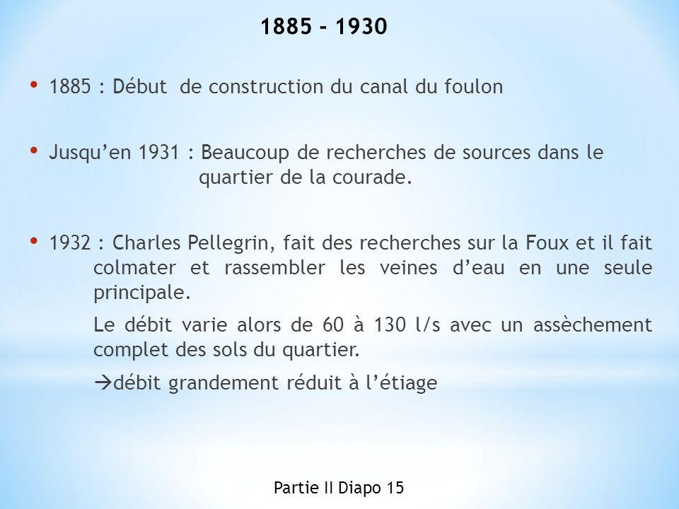 1885 - 1930 1885 : Début de construction du canal du foulon