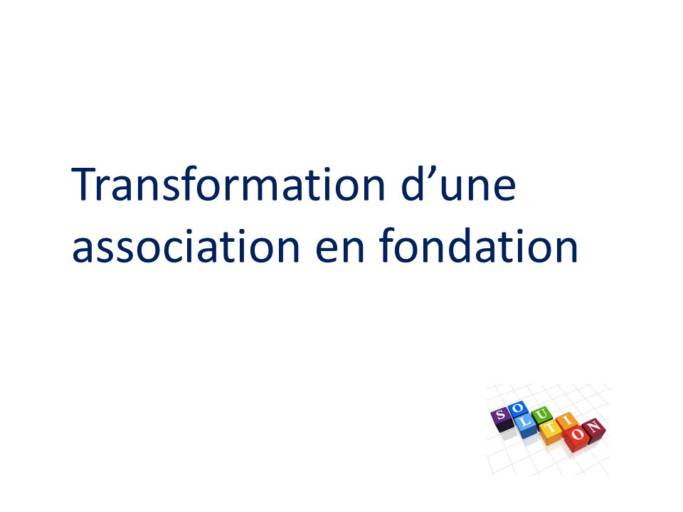 Transformation d'une association en fondation