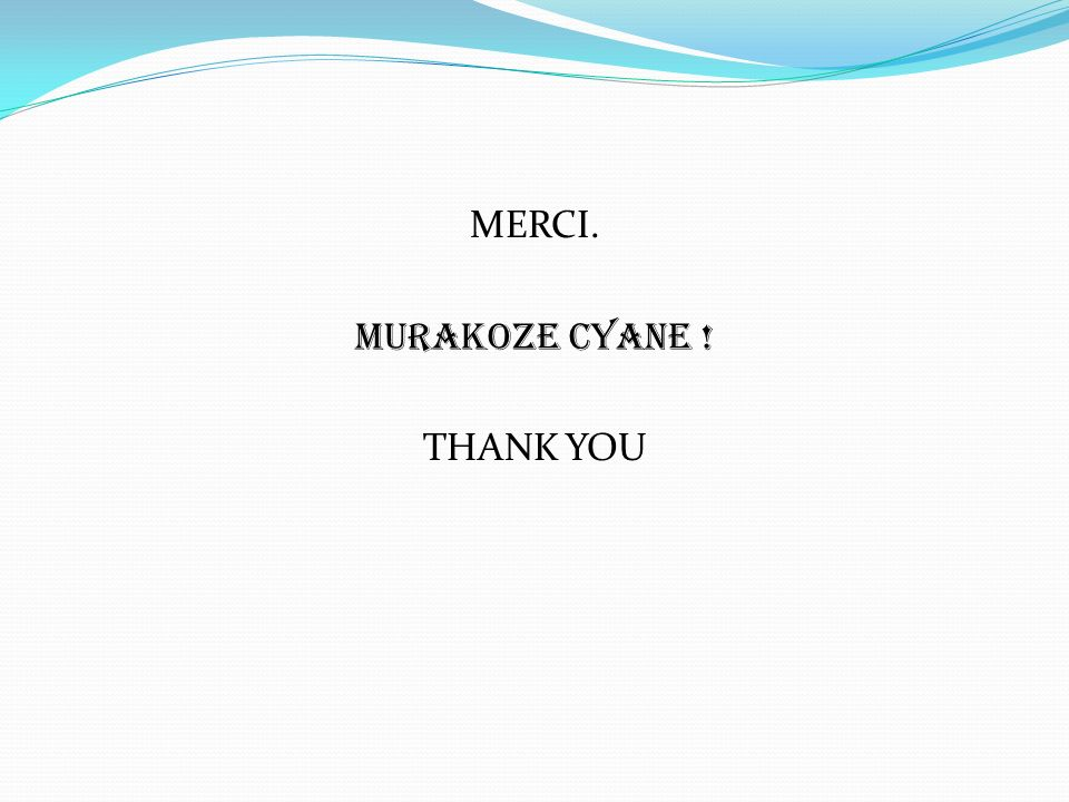 MERCI. MUrakoze cyane ! THANK YOU