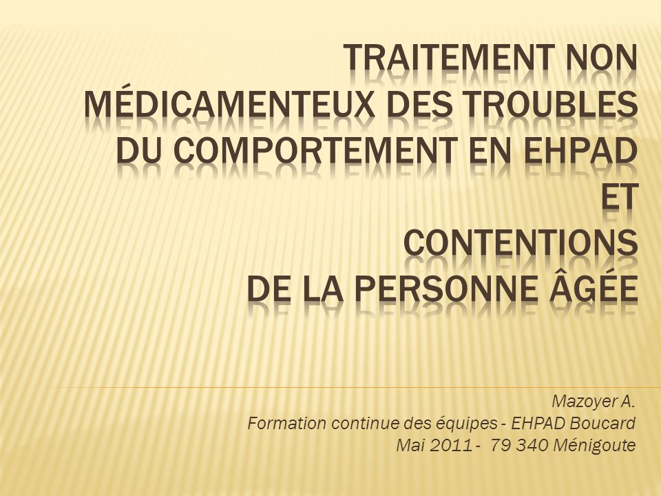 Traitement non médicamenteux des troubles du comportement en EHPAD ET CONTENTIONS DE LA PERSONNE âgée