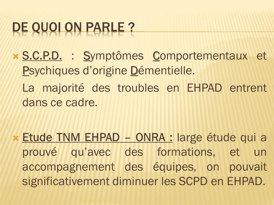 De quoi on parle S.C.P.D. : Symptômes Comportementaux et Psychiques d'origine Démentielle.