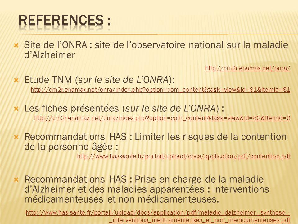 REFERENCES : Site de l'ONRA : site de l'observatoire national sur la maladie d'Alzheimer. http://cm2r.enamax.net/onra/
