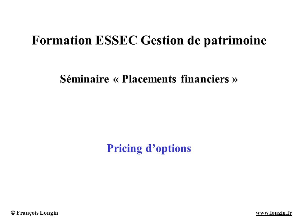 Formation ESSEC Gestion de patrimoine Séminaire « Placements financiers » Pricing d'options