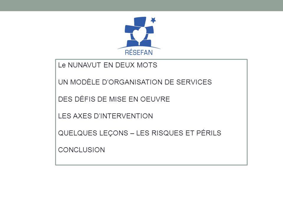 Le NUNAVUT EN DEUX MOTS UN MODÈLE D'ORGANISATION DE SERVICES. DES DÉFIS DE MISE EN OEUVRE. LES AXES D'INTERVENTION.