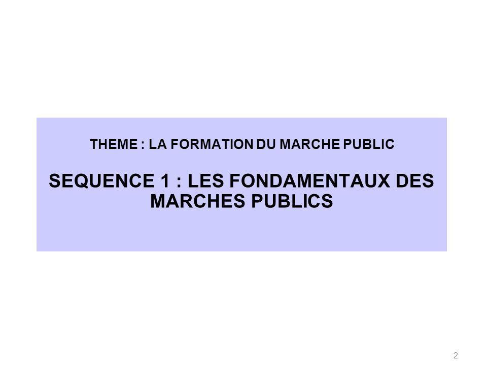 SEQUENCE 1 : LES FONDAMENTAUX DES MARCHES PUBLICS
