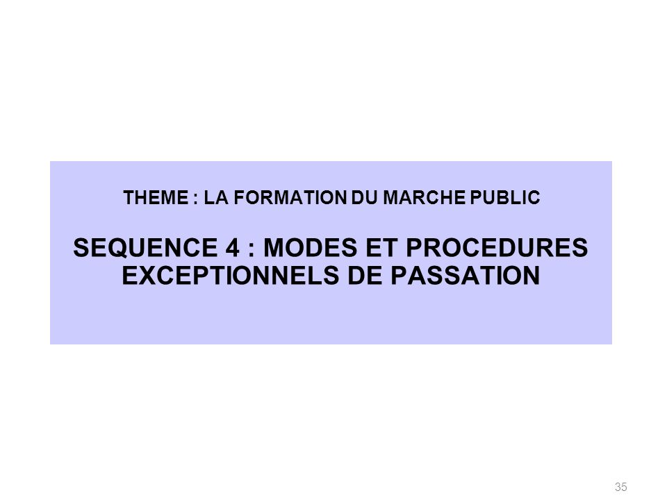 SEQUENCE 4 : MODES ET PROCEDURES EXCEPTIONNELS DE PASSATION