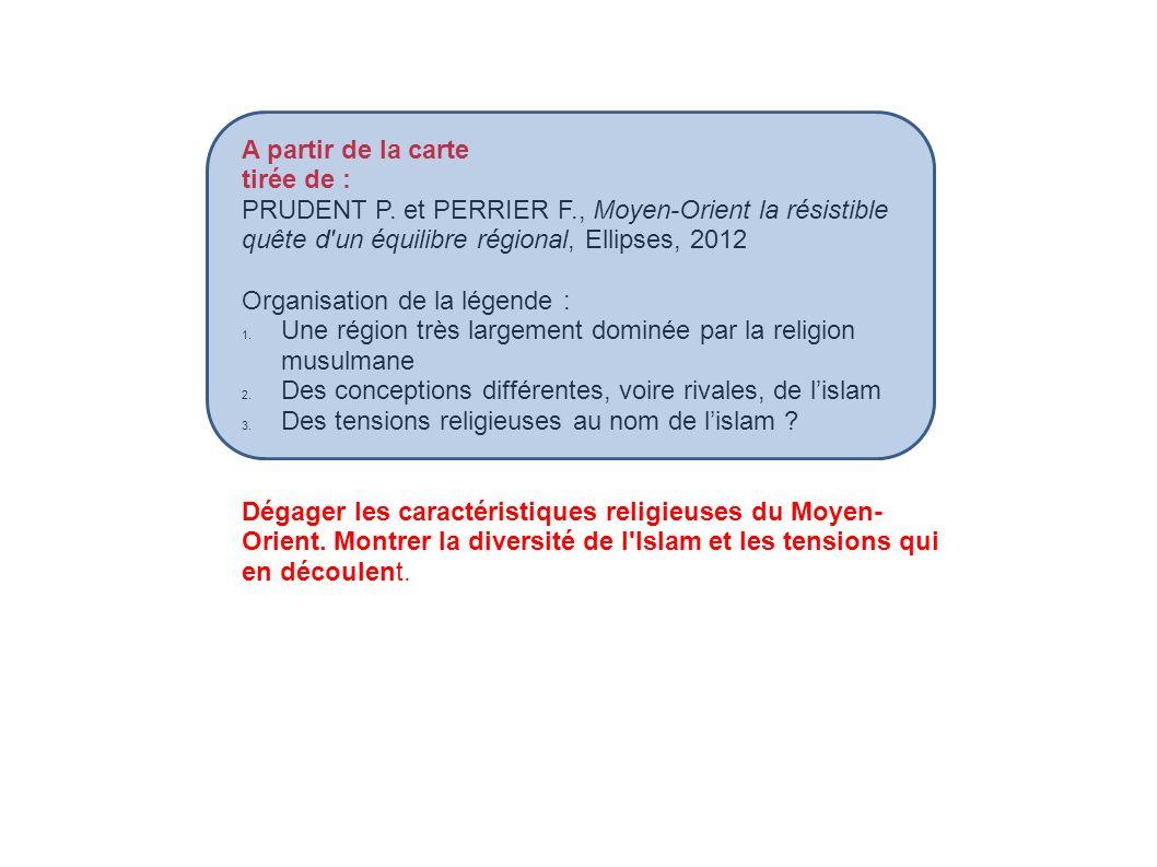 A partir de la carte tirée de : PRUDENT P. et PERRIER F., Moyen-Orient la résistible quête d un équilibre régional, Ellipses, 2012.