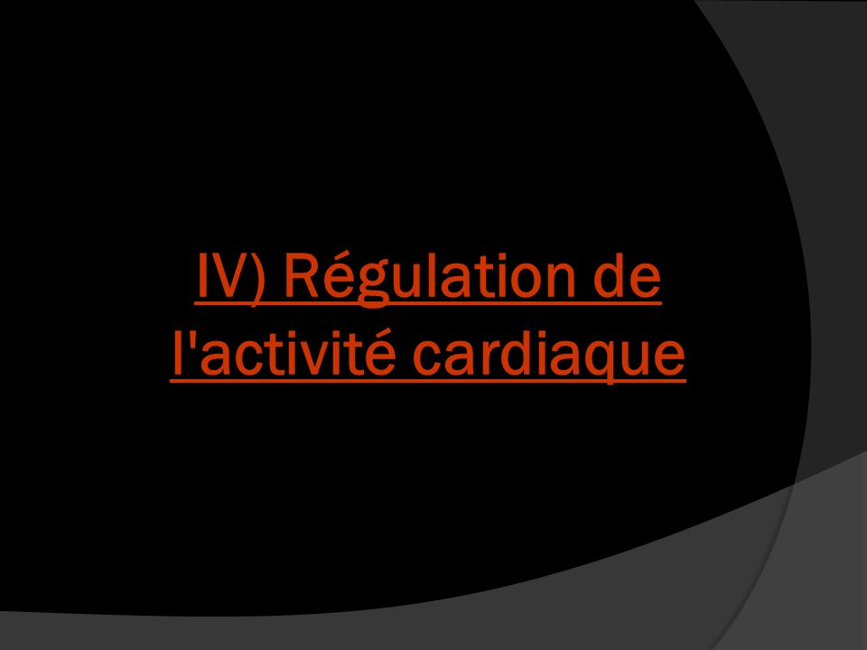 IV) Régulation de l activité cardiaque
