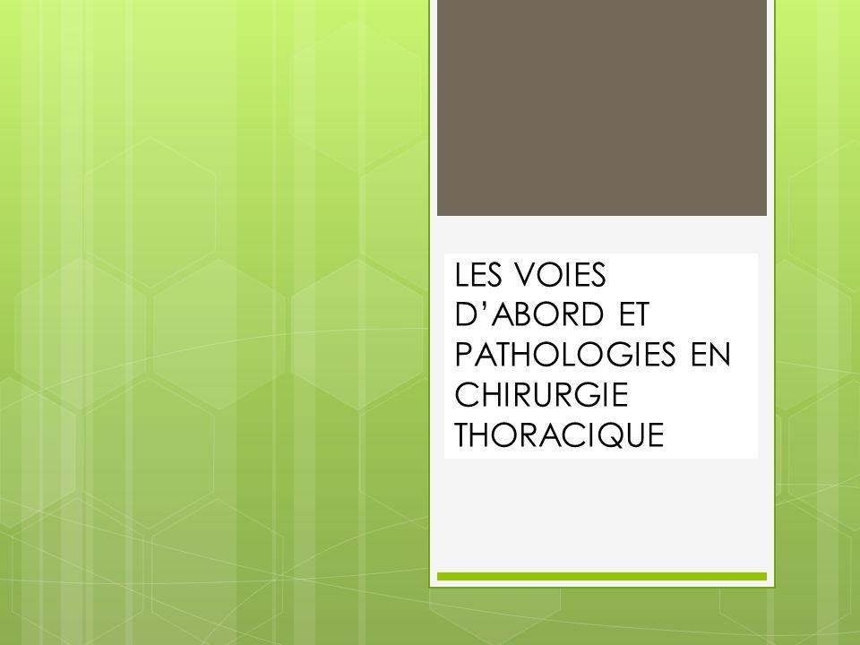 LES VOIES D'ABORD ET PATHOLOGIES EN CHIRURGIE THORACIQUE