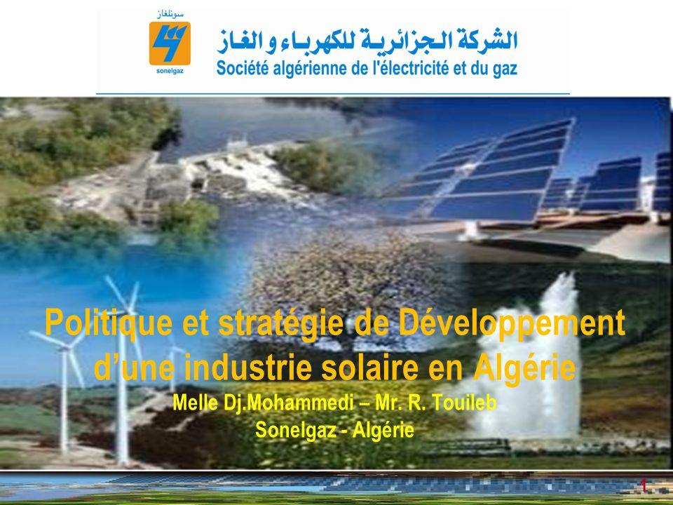 Politique et stratégie de Développement d'une industrie solaire en Algérie Melle Dj.Mohammedi – Mr. R. Touileb Sonelgaz - Algérie