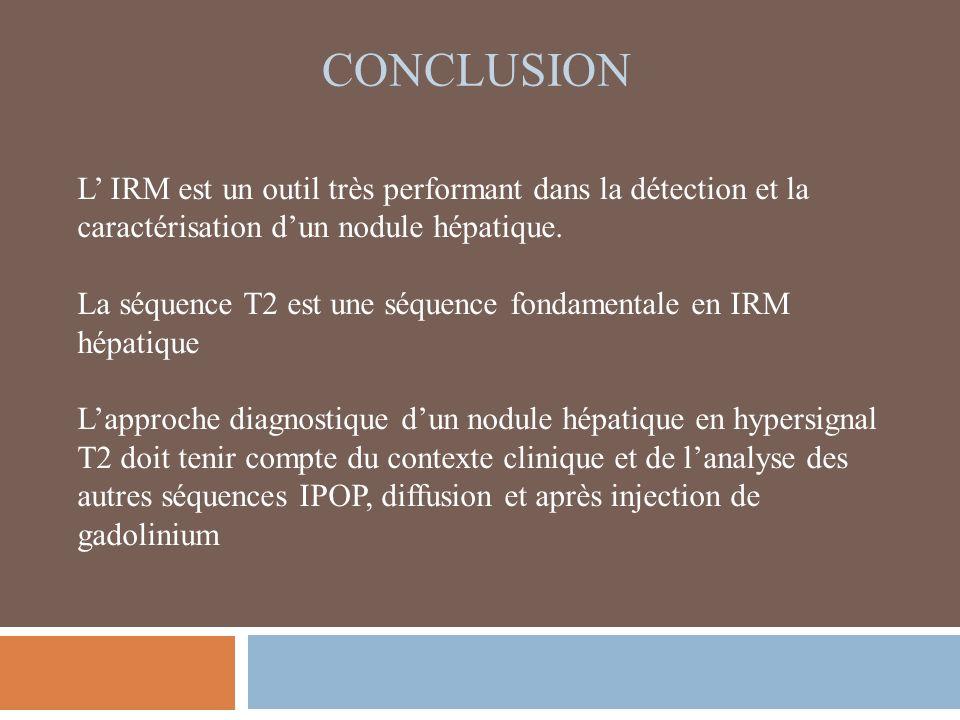 conclusion L' IRM est un outil très performant dans la détection et la caractérisation d'un nodule hépatique.