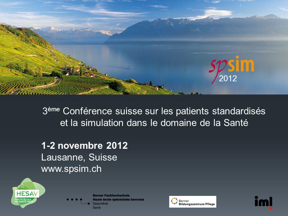 2012 3ème Conférence suisse sur les patients standardisés et la simulation dans le domaine de la Santé.