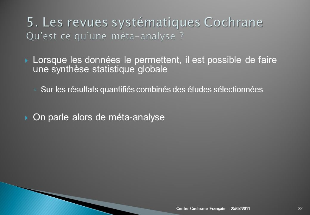 5. Les revues systématiques Cochrane Qu'est ce qu'une méta-analyse