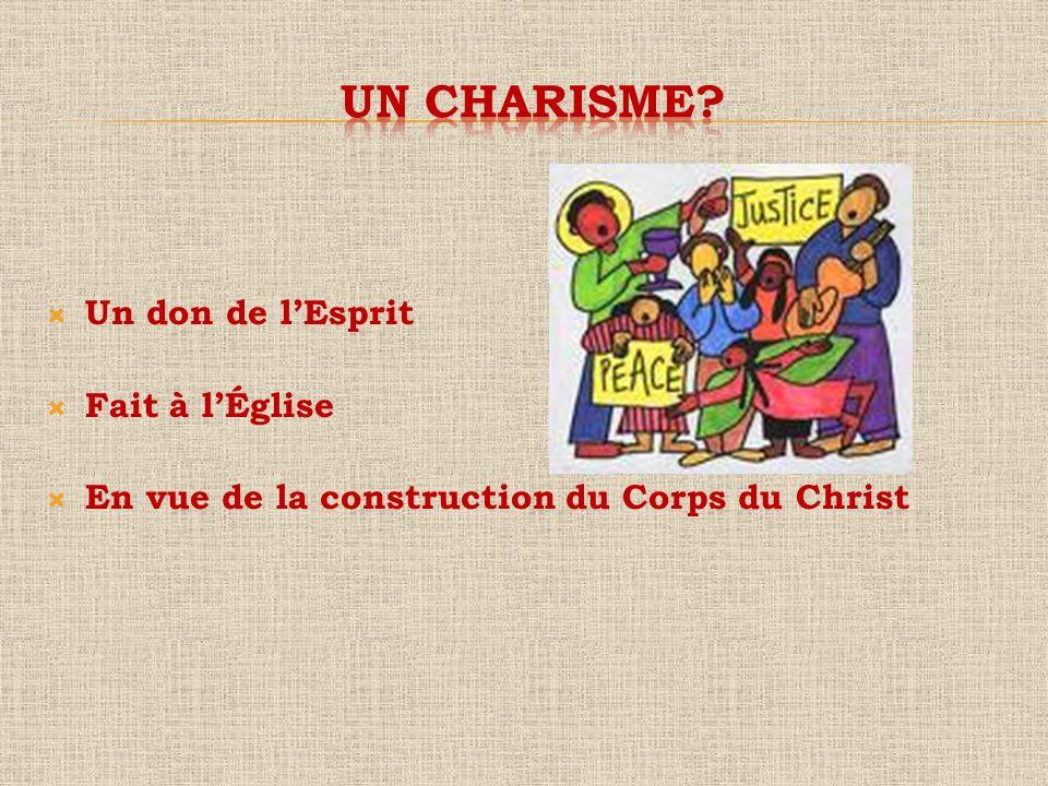 Un charisme Un don de l'Esprit Fait à l'Église