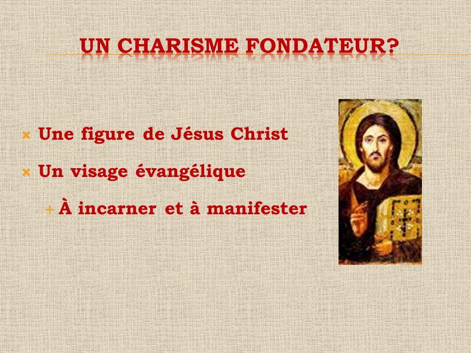 Un charisme fondateur Une figure de Jésus Christ