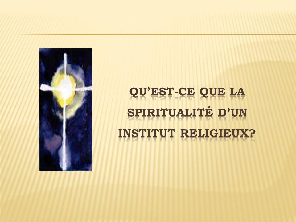 Qu'est-ce que la spiritualité d'un Institut religieux