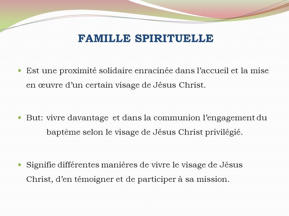 FAMILLE SPIRITUELLE Est une proximité solidaire enracinée dans l'accueil et la mise en œuvre d'un certain visage de Jésus Christ.