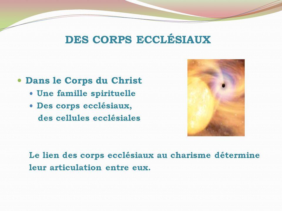 DES CORPS ECCLÉSIAUX Dans le Corps du Christ Une famille spirituelle